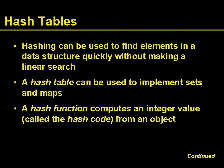 Hash Tables • Hashing can be used to find elements in a data structure