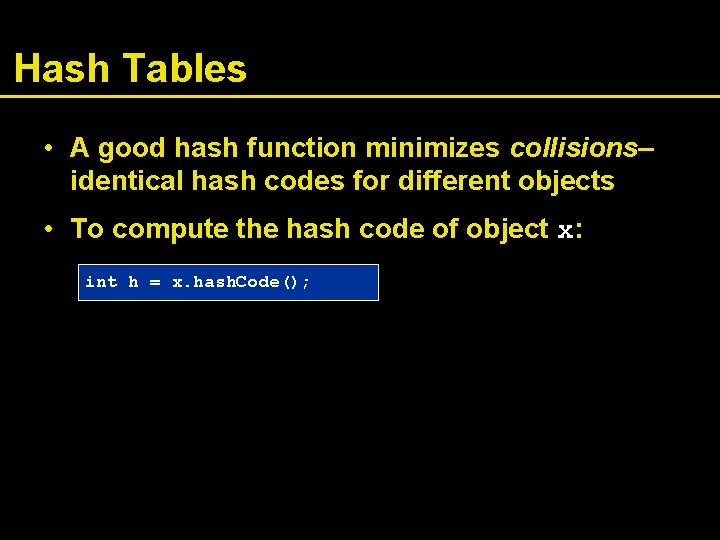 Hash Tables • A good hash function minimizes collisions– identical hash codes for different