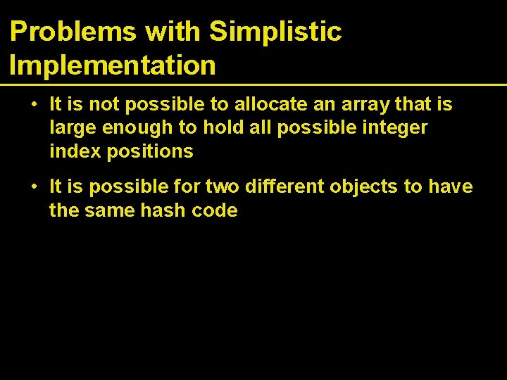 Problems with Simplistic Implementation • It is not possible to allocate an array that