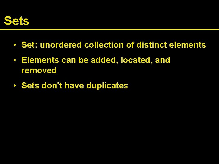 Sets • Set: unordered collection of distinct elements • Elements can be added, located,