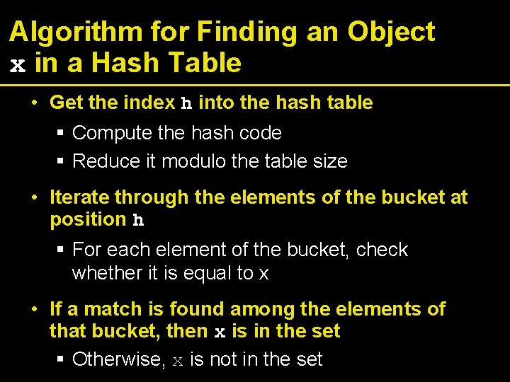 Algorithm for Finding an Object x in a Hash Table • Get the index