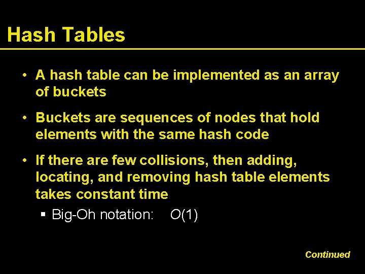 Hash Tables • A hash table can be implemented as an array of buckets