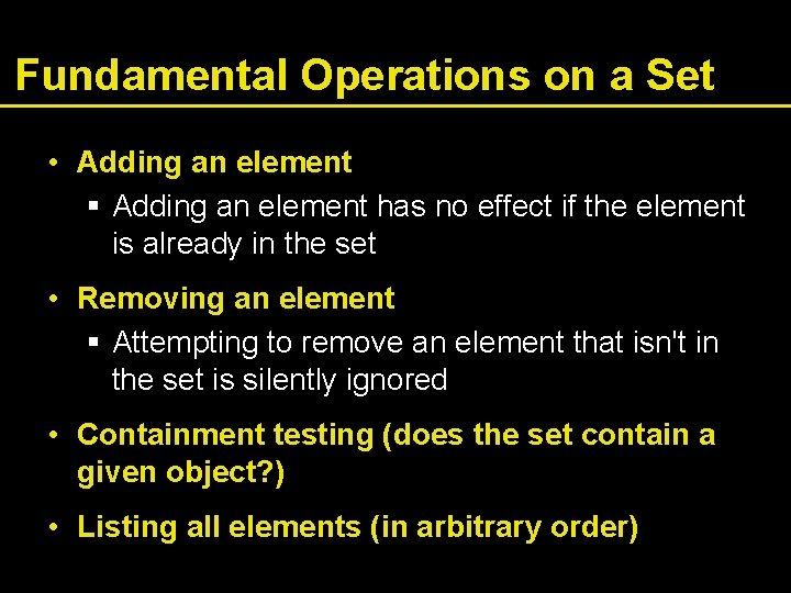 Fundamental Operations on a Set • Adding an element § Adding an element has