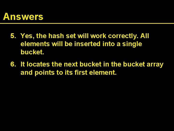 Answers 5. Yes, the hash set will work correctly. All elements will be inserted