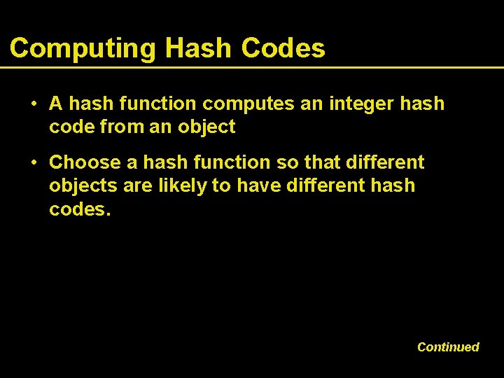 Computing Hash Codes • A hash function computes an integer hash code from an