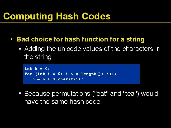 Computing Hash Codes • Bad choice for hash function for a string § Adding