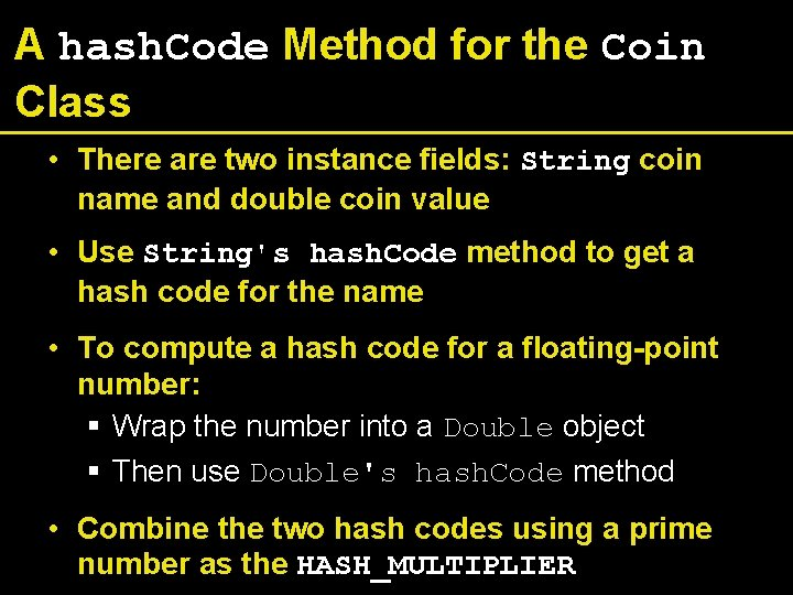 A hash. Code Method for the Coin Class • There are two instance fields: