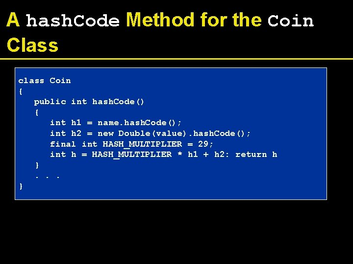 A hash. Code Method for the Coin Class class Coin { public int hash.