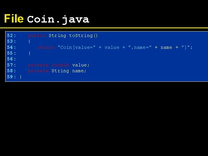 File Coin. java 52: 53: 54: 55: 56: 57: 58: 59: } public String