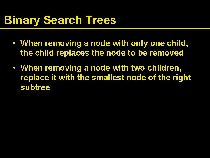 Binary Search Trees • When removing a node with only one child, the child