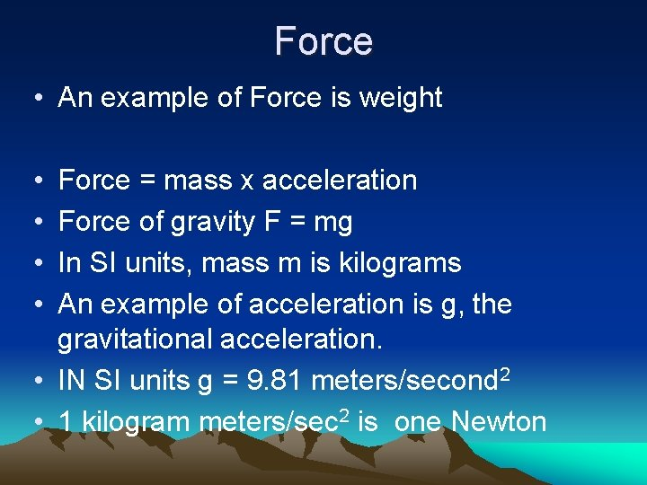 Force • An example of Force is weight • • Force = mass x