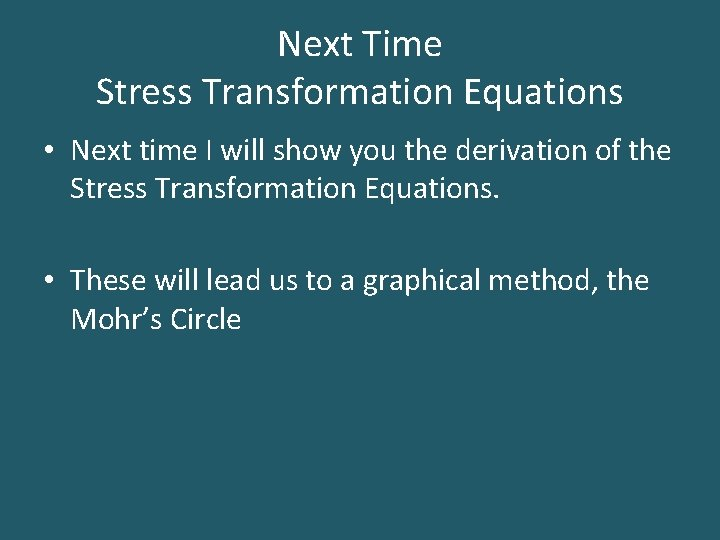 Next Time Stress Transformation Equations • Next time I will show you the derivation