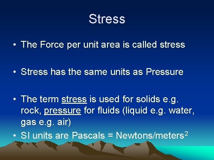 Stress • The Force per unit area is called stress • Stress has the