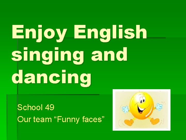 """Enjoy English singing and dancing School 49 Our team """"Funny faces"""""""