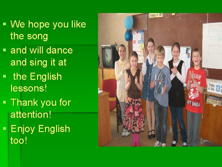 § We hope you like the song § and will dance and sing it