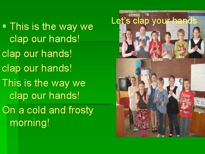 § This is the way we clap our hands! This is the way we