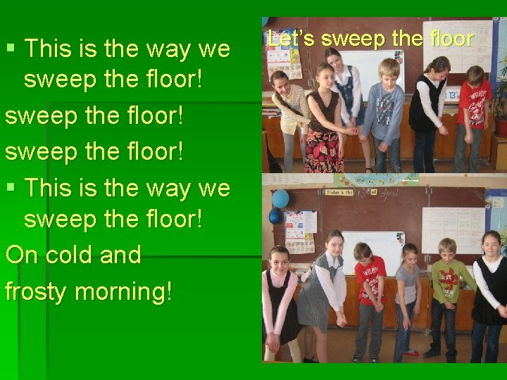 § This is the way we sweep the floor! § This is the way