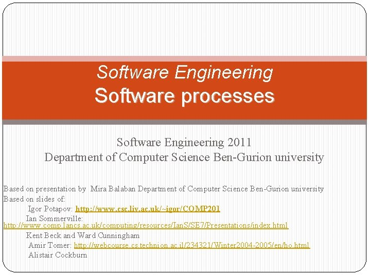 Software Engineering Software processes Software Engineering 2011 Department of Computer Science Ben-Gurion university Based