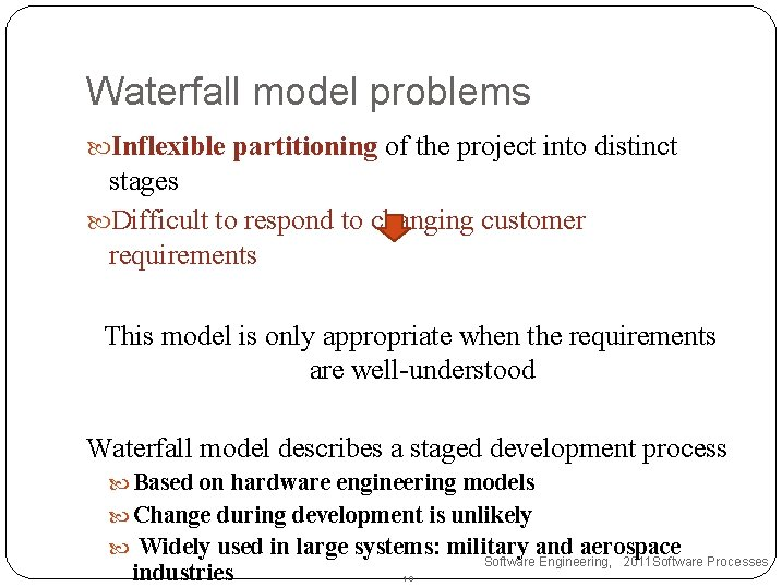 Waterfall model problems Inflexible partitioning of the project into distinct stages Difficult to respond