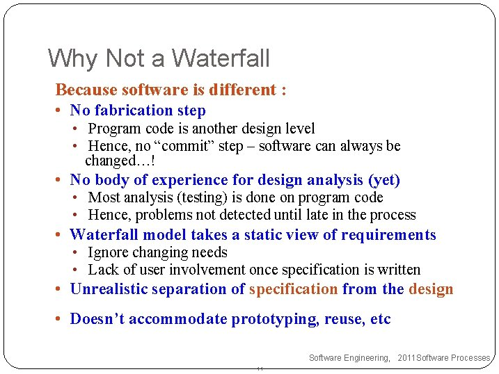 Why Not a Waterfall Because software is different : • No fabrication step •