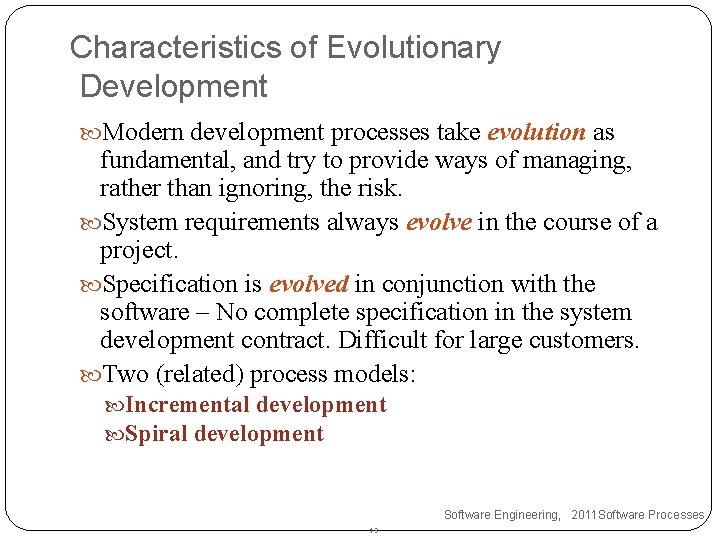 Characteristics of Evolutionary Development Modern development processes take evolution as fundamental, and try to