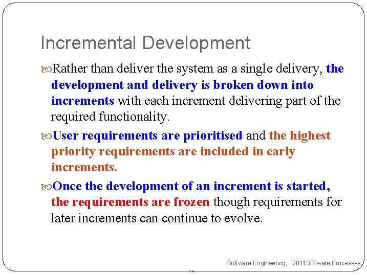 Incremental Development Rather than deliver the system as a single delivery, the development and