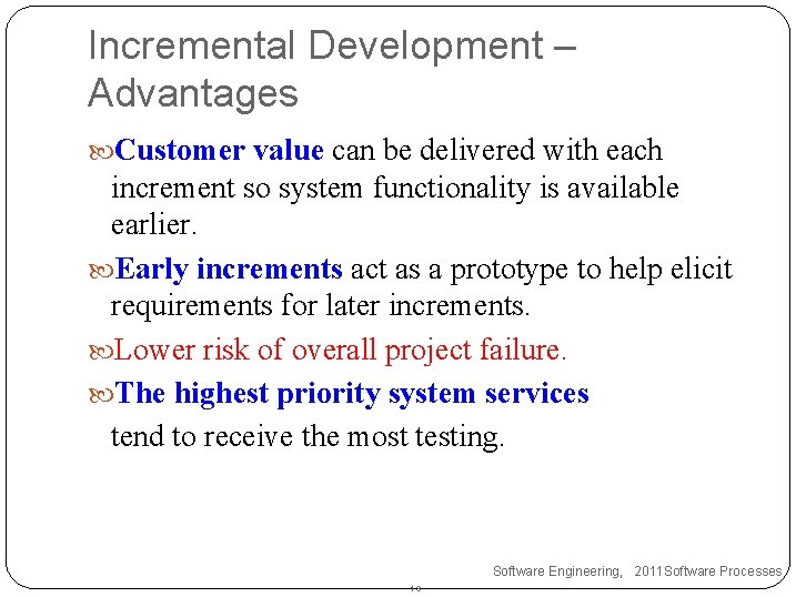 Incremental Development – Advantages Customer value can be delivered with each increment so system