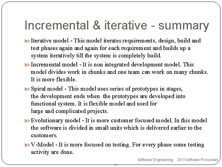 Incremental & iterative - summary Iterative model - This model iterates requirements, design, build