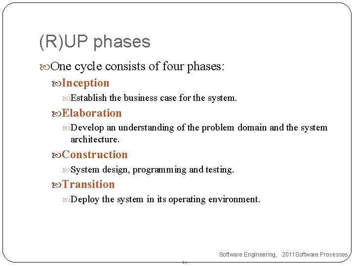 (R)UP phases One cycle consists of four phases: Inception Establish the business case for