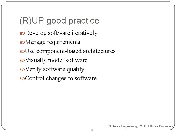 (R)UP good practice Develop software iteratively Manage requirements Use component-based architectures Visually model software
