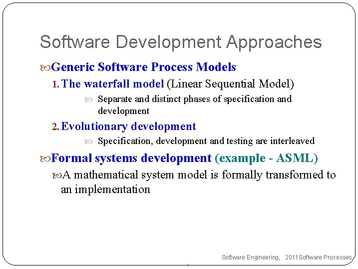 Software Development Approaches Generic Software Process Models 1. The waterfall model (Linear Sequential Model)