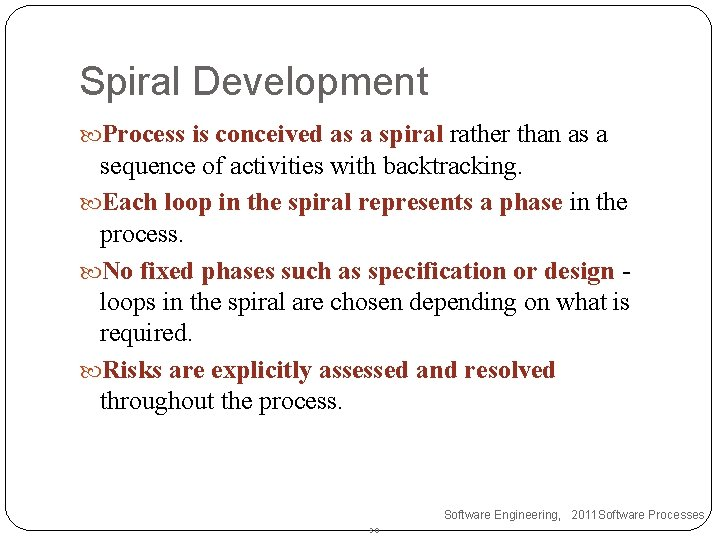 Spiral Development Process is conceived as a spiral rather than as a sequence of