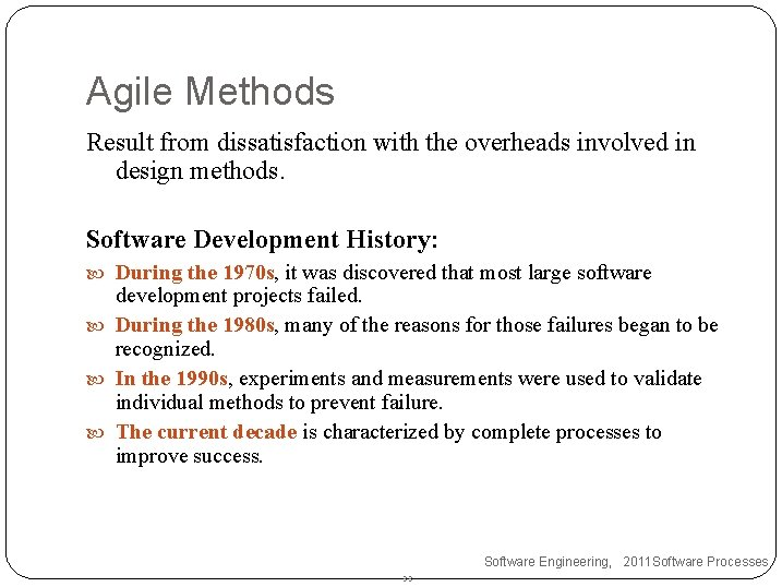 Agile Methods Result from dissatisfaction with the overheads involved in design methods. Software Development