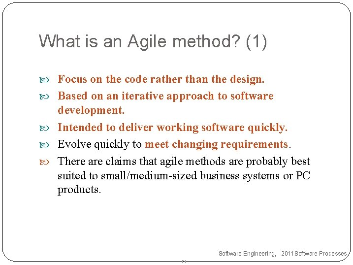 What is an Agile method? (1) Focus on the code rather than the design.