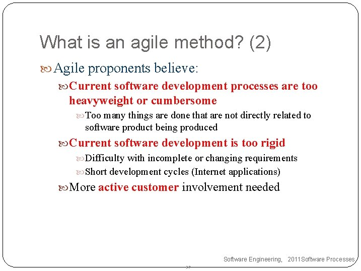 What is an agile method? (2) Agile proponents believe: Current software development processes are