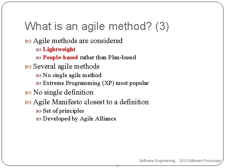 What is an agile method? (3) Agile methods are considered Lightweight People-based rather than