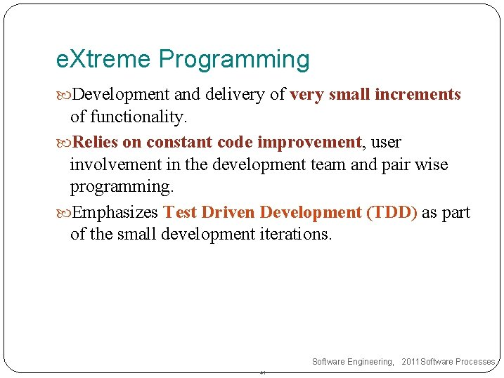e. Xtreme Programming Development and delivery of very small increments of functionality. Relies on