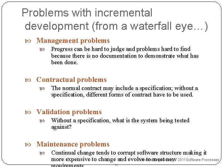 Problems with incremental development (from a waterfall eye…) Management problems Progress can be hard