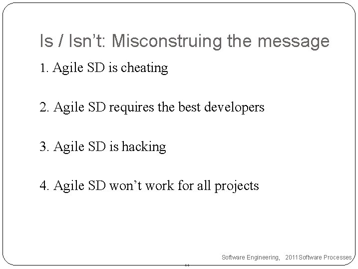 Is / Isn't: Misconstruing the message 1. Agile SD is cheating 2. Agile SD