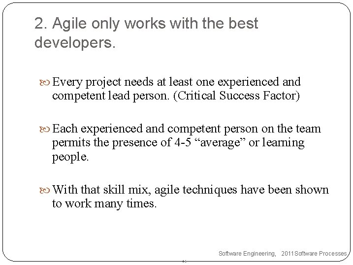 2. Agile only works with the best developers. Every project needs at least one