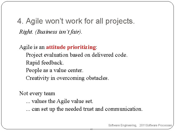 4. Agile won't work for all projects. Right. (Business isn't fair). Agile is an