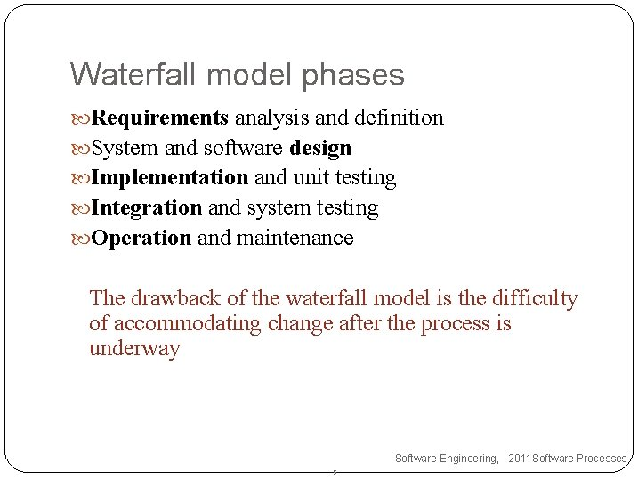 Waterfall model phases Requirements analysis and definition System and software design Implementation and unit