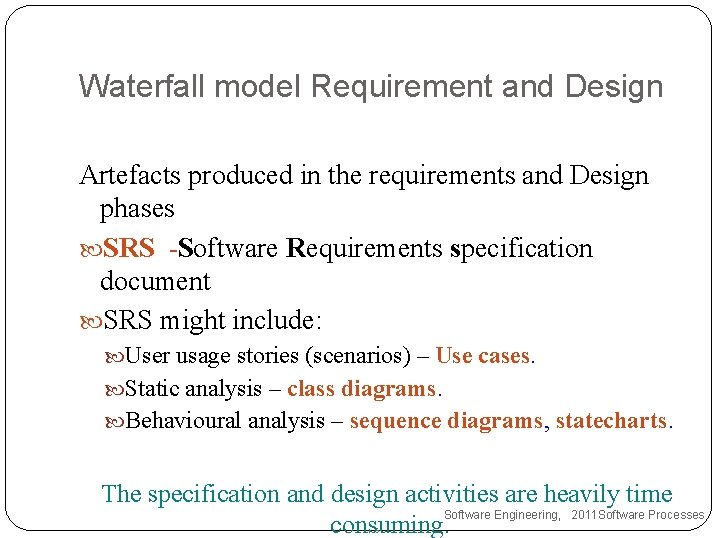 Waterfall model Requirement and Design Artefacts produced in the requirements and Design phases SRS