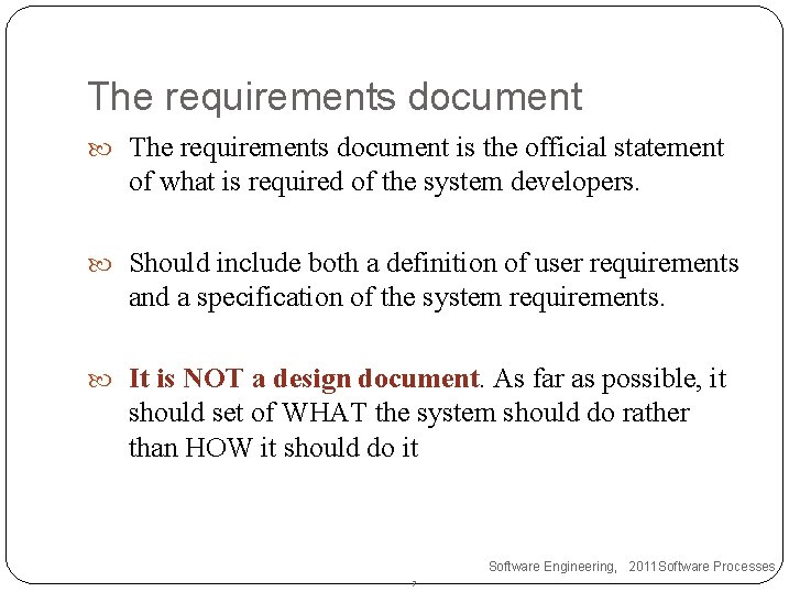 The requirements document is the official statement of what is required of the system