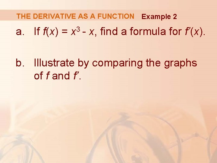 THE DERIVATIVE AS A FUNCTION Example 2 a. If f(x) = x 3 -