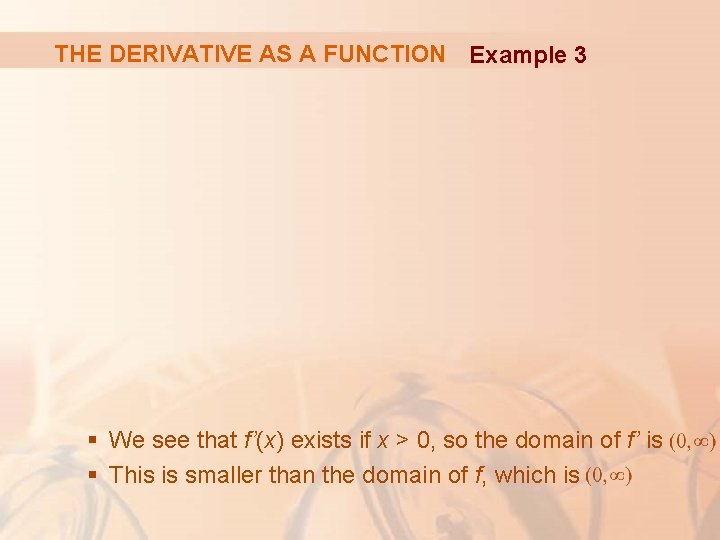 THE DERIVATIVE AS A FUNCTION Example 3 § We see that f'(x) exists if