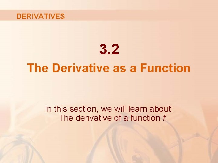 DERIVATIVES 3. 2 The Derivative as a Function In this section, we will learn