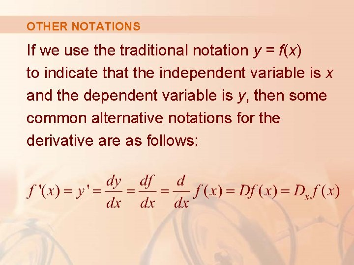 OTHER NOTATIONS If we use the traditional notation y = f(x) to indicate that