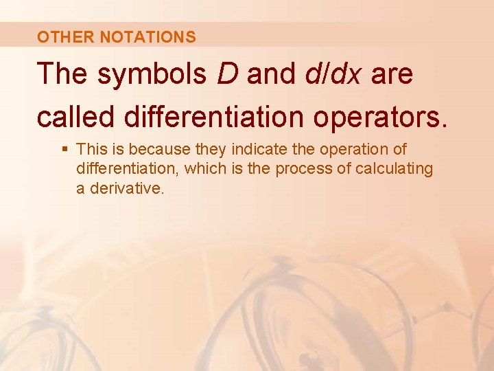 OTHER NOTATIONS The symbols D and d/dx are called differentiation operators. § This is