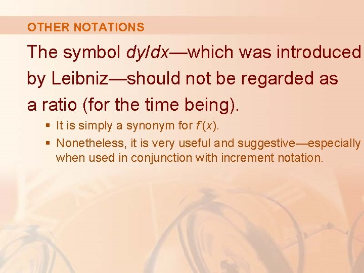 OTHER NOTATIONS The symbol dy/dx—which was introduced by Leibniz—should not be regarded as a